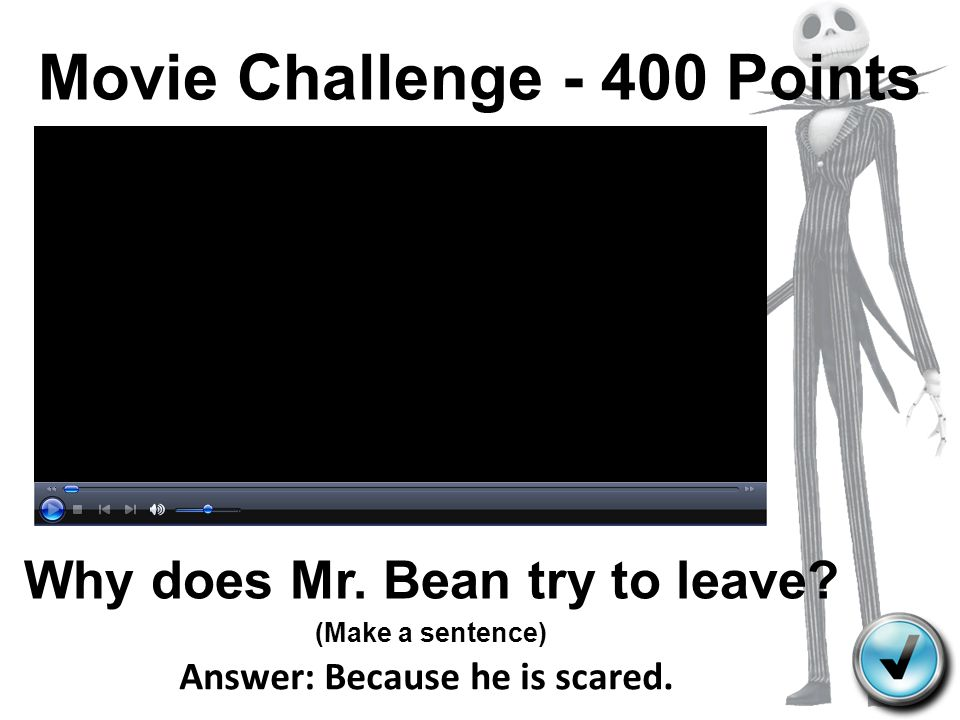 Movie Challenge - 400 Points Why does Mr.Bean try to leave.