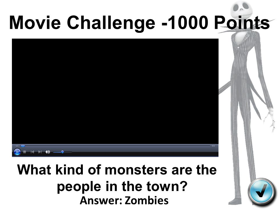 Movie Challenge -1000 Points What kind of monsters are the people in the town? Answer: Zombies