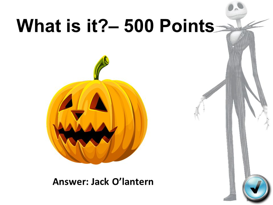 What is it?– 500 Points Answer: Jack O'lantern