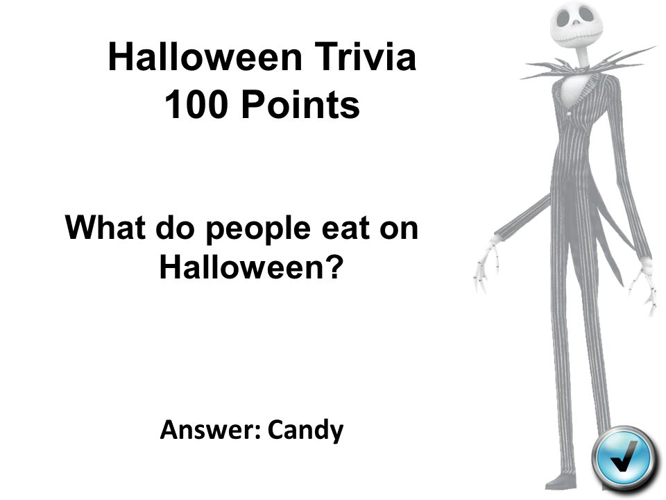 Halloween Trivia 100 Points Answer: Candy What do people eat on Halloween?