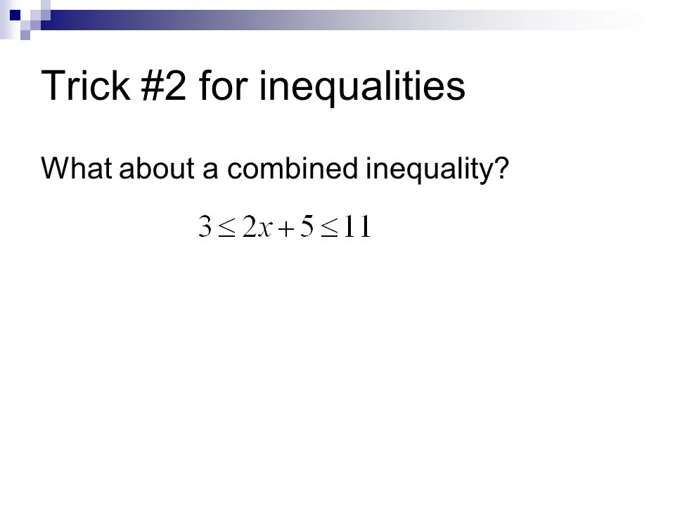 Trick #2 for inequalities What about a combined inequality?