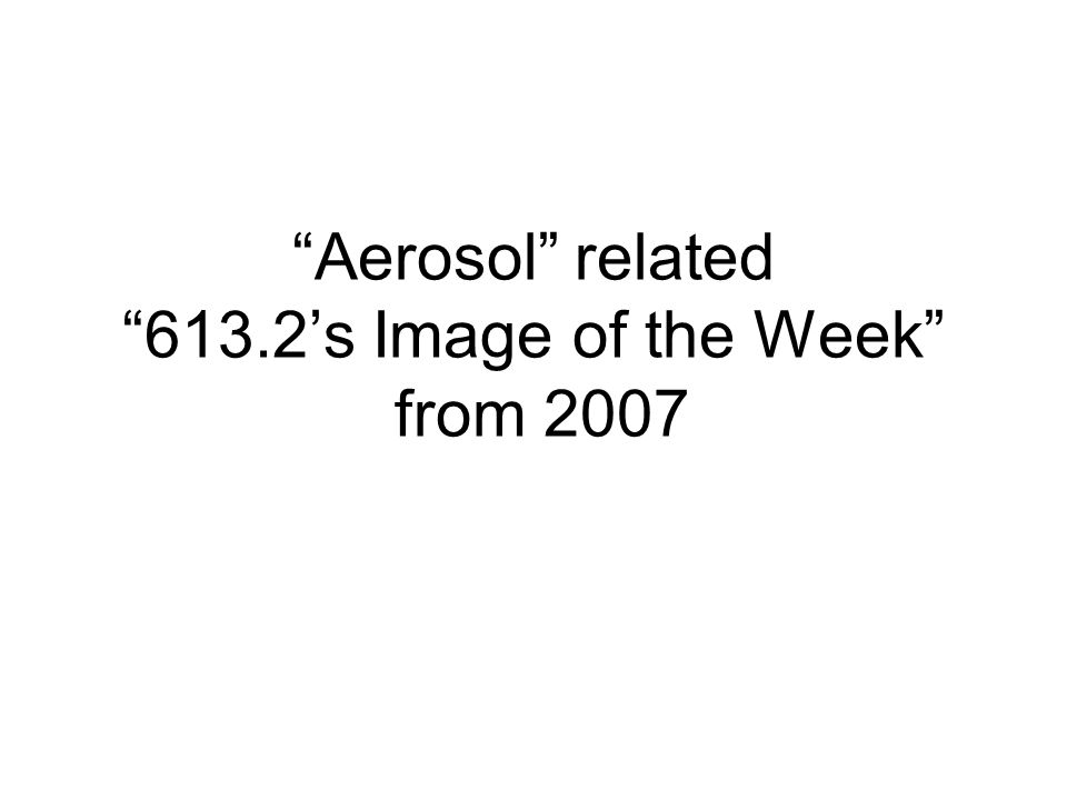 Aerosol related 613.2's Image of the Week from 2007