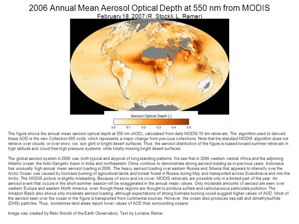 2006 Annual Mean Aerosol Optical Depth at 550 nm from MODIS February 18, 2007 (R. Stockli, L. Remer) The figure shows the annual mean aerosol optical