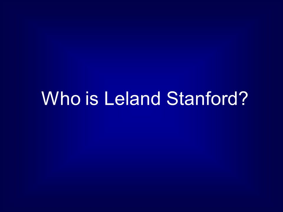 Who is Leland Stanford