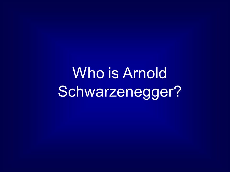 Who is Arnold Schwarzenegger