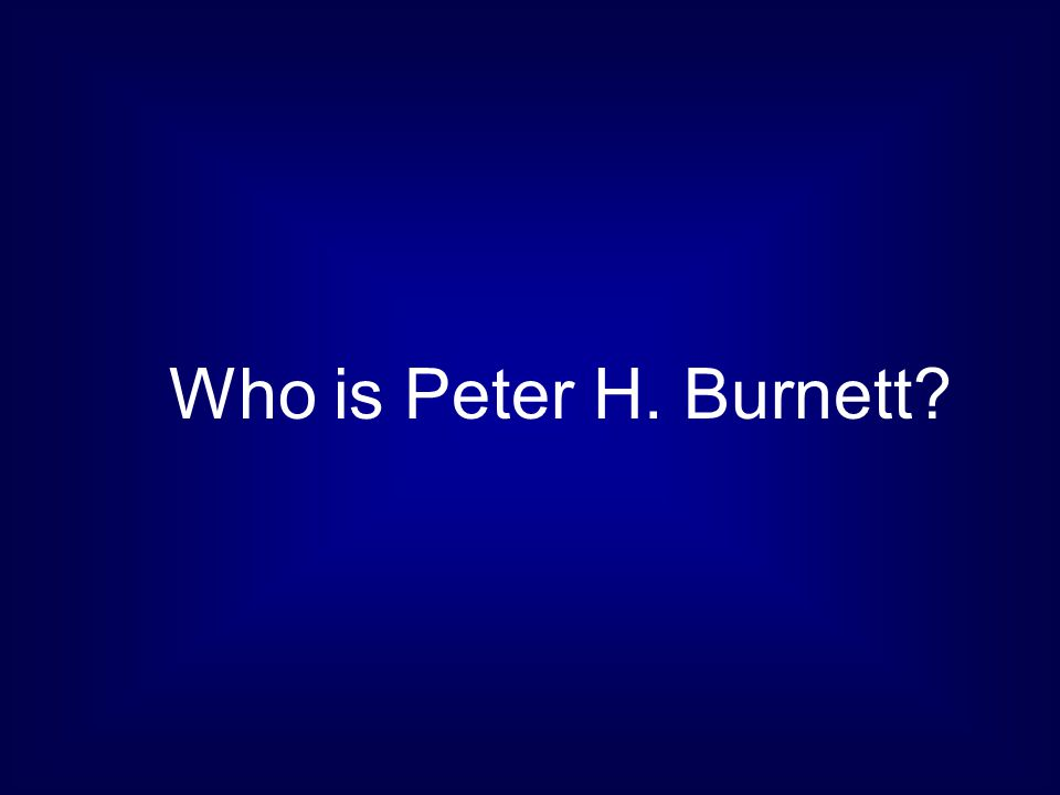 Who is Peter H. Burnett