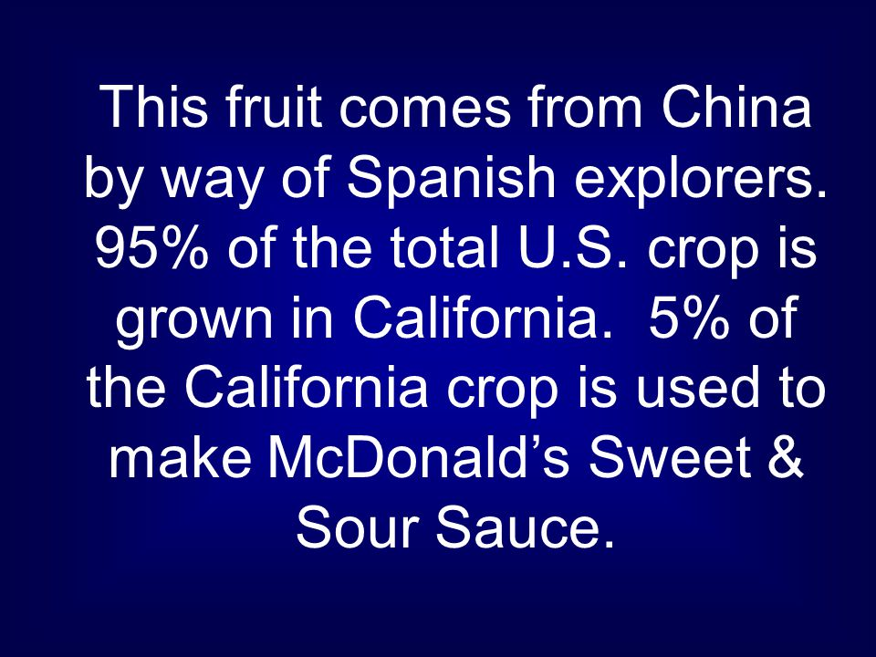 This fruit comes from China by way of Spanish explorers.