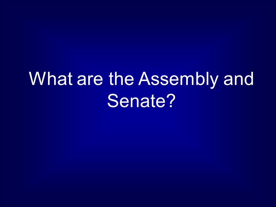 What are the Assembly and Senate