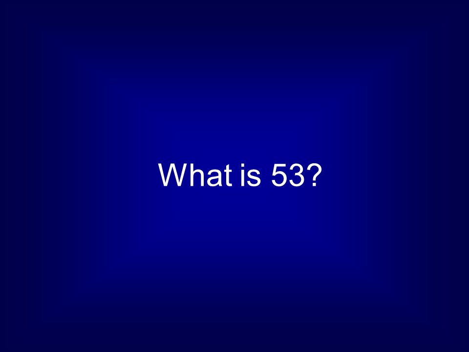What is 53