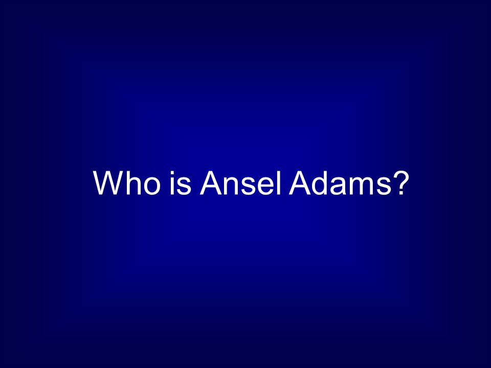 Who is Ansel Adams