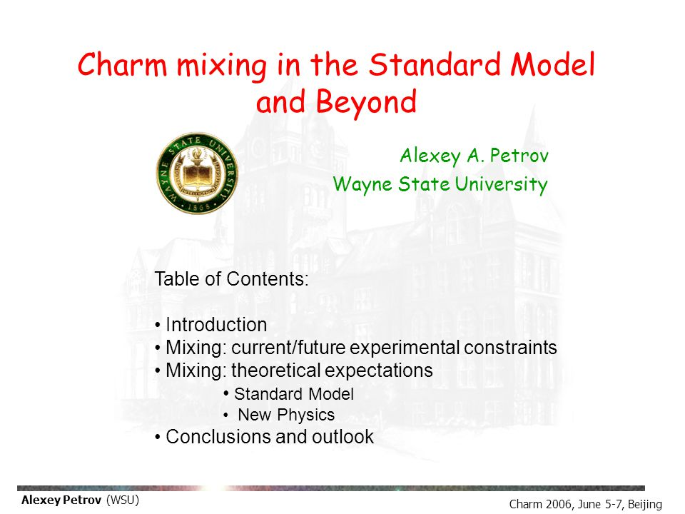 Charm 2006, June 5-7, Beijing Alexey Petrov (WSU) Alexey A. Petrov Wayne State University Table of Contents: Introduction Mixing: current/future exper