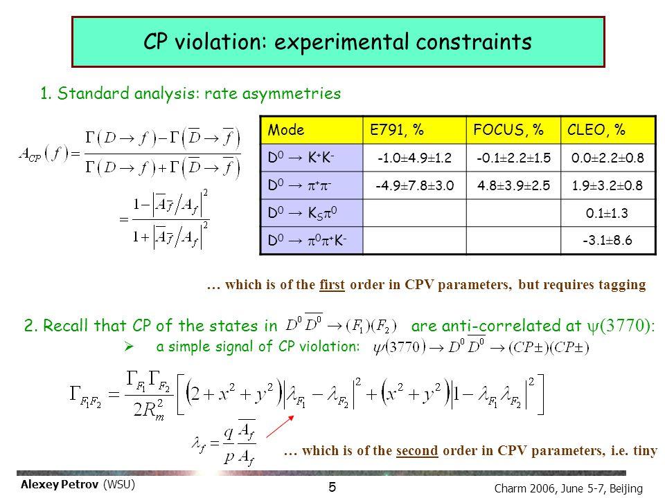 Charm 2006, June 5-7, Beijing Alexey Petrov (WSU) CP violation: experimental constraints 1. Standard analysis: rate asymmetries ModeE791, %FOCUS, %CLE