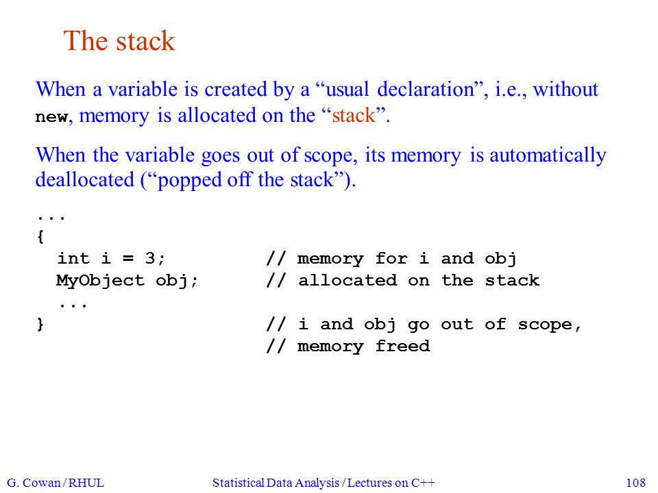 The heap To allocate memory dynamically, we first create a pointer, e.g., MyClass* ptr; ptr itself is a variable on the stack.