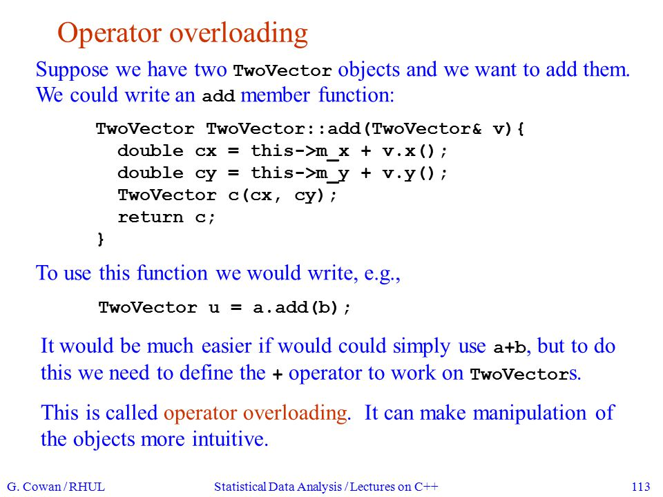 Overloading an operator We can overload operators either as member or non-member functions.