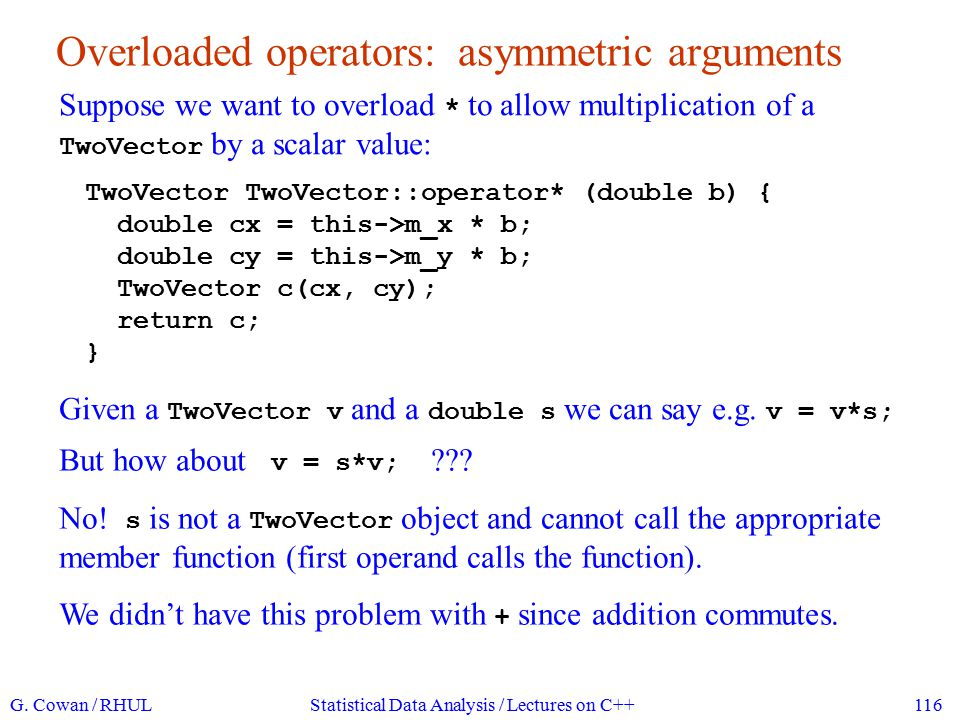 Overloading operators as non-member functions We can get around this by overloading * with a non-member function.