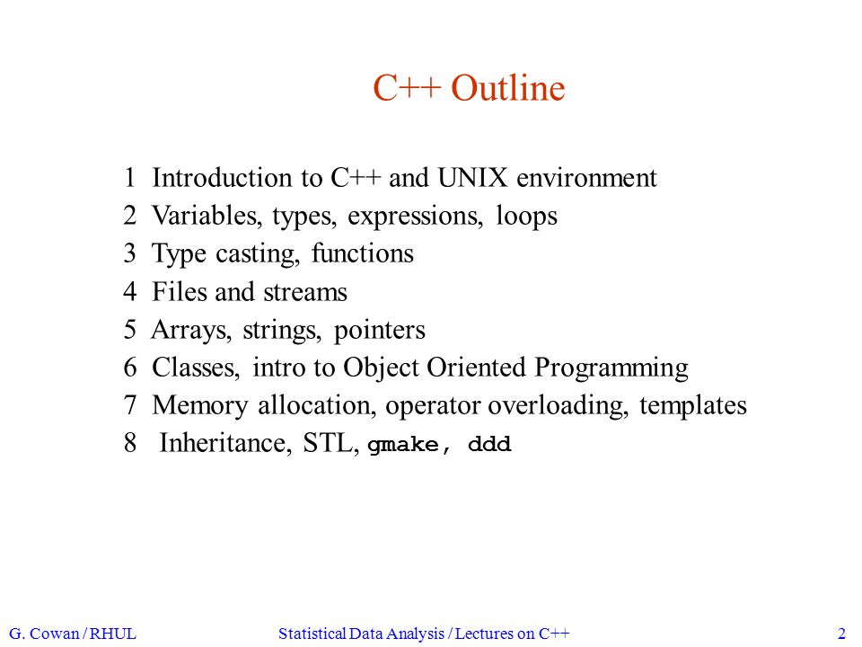 Some resources on C++ There are many web based resources, e.g., www.doc.ic.ac.uk/~wjk/C++Intro (Rob Miller, IC course) www.cplusplus.com (online reference) www.icce.rug.nl/documents/cplusplus (F.