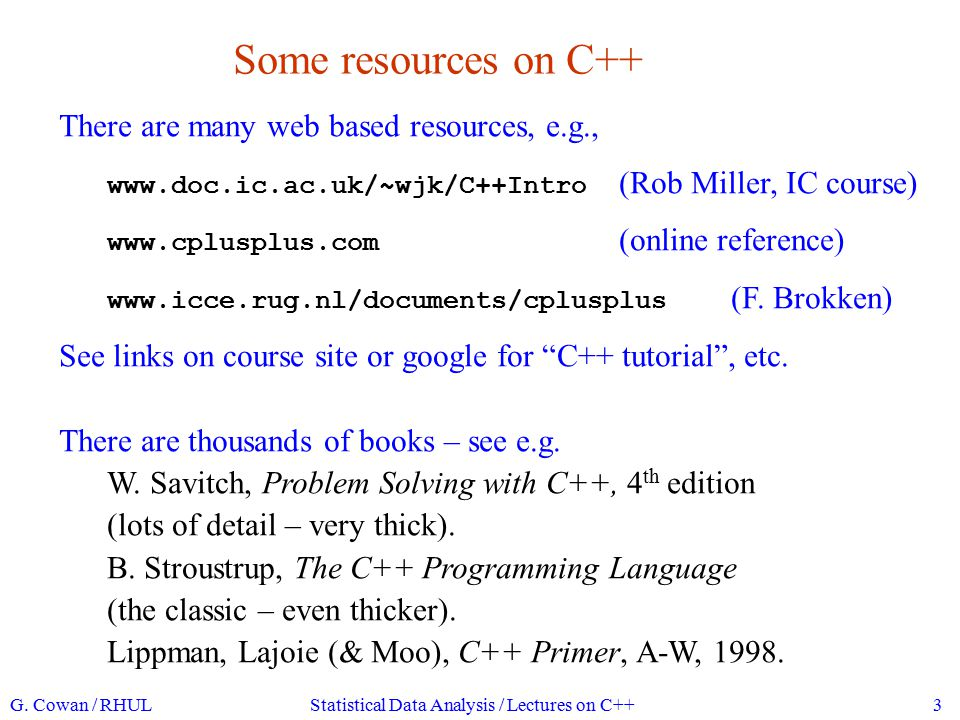 We will learn C++ using the Linux operating system Open source, quasi-free version of UNIX UNIX and C developed ~1970 at Bell Labs Short, cryptic commands: cd, ls, grep, … Other operating systems in 1970s, 80s 'better', (e.g.