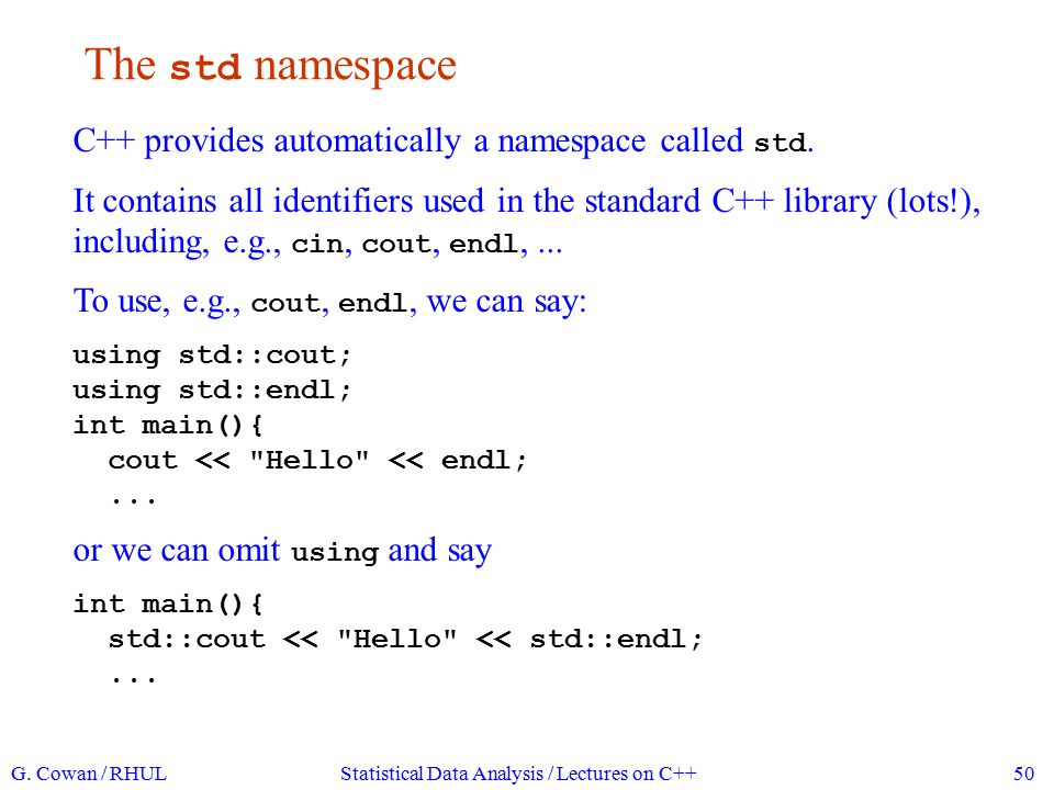 using namespace std; Or we can simply say using namespace std; int main(){ cout << Hello << endl;...