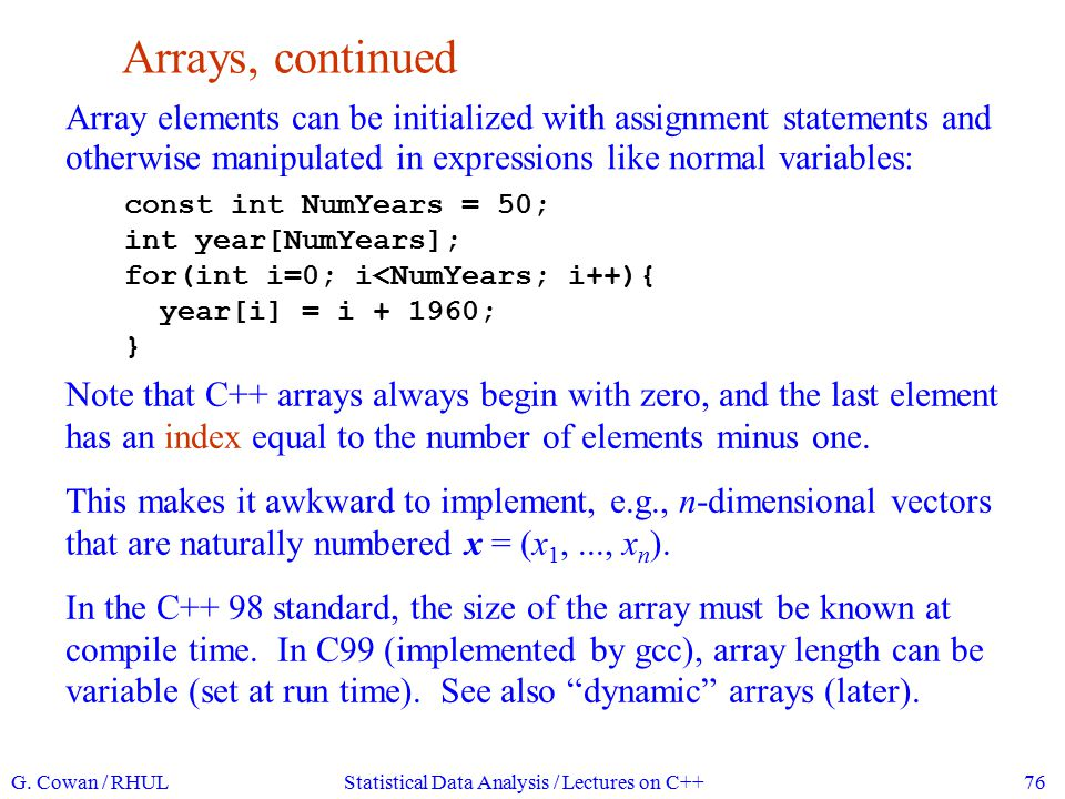Multidimensional arrays An array can also have two or more indices.