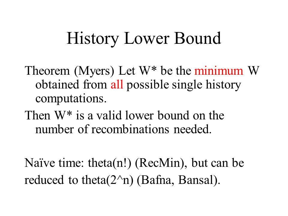 History Lower Bound Theorem (Myers) Let W* be the minimum W obtained from all possible single history computations.