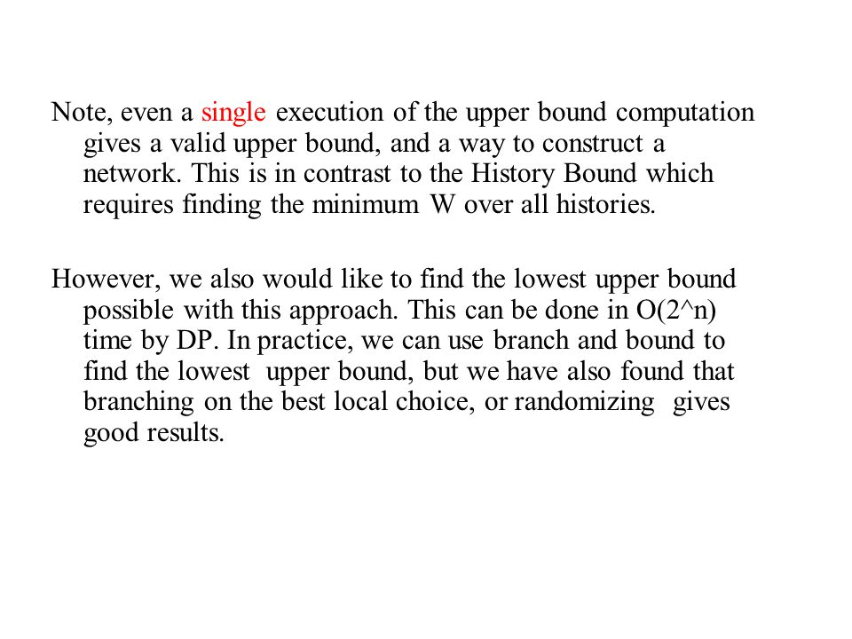 Note, even a single execution of the upper bound computation gives a valid upper bound, and a way to construct a network.