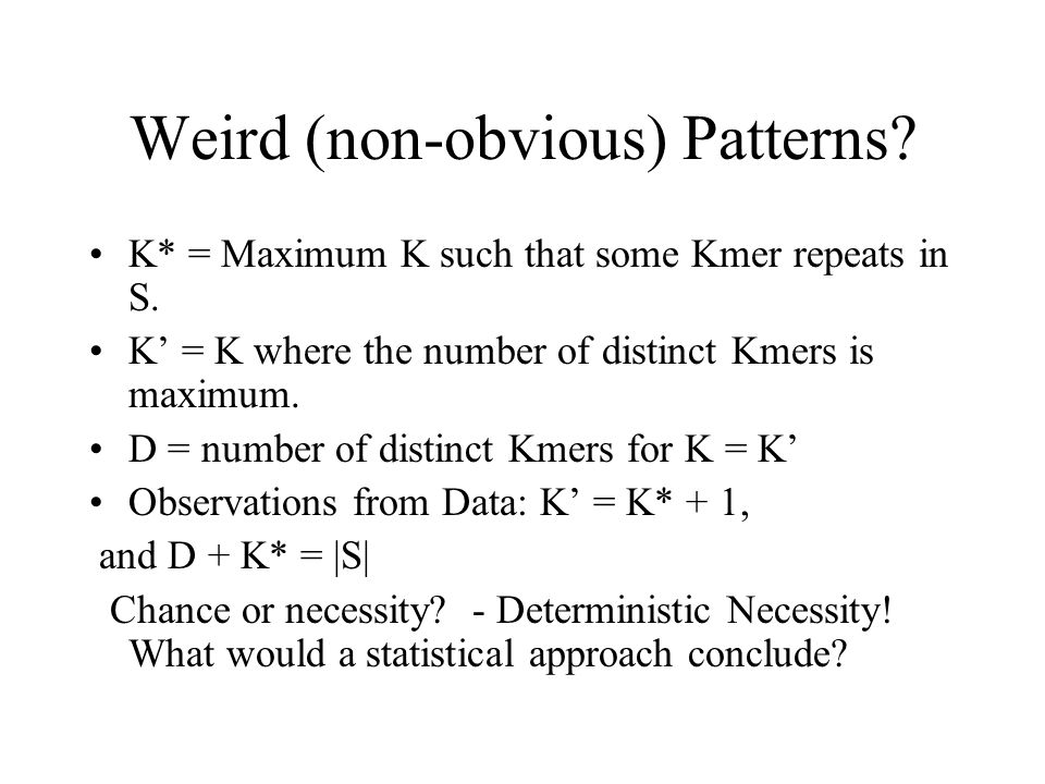Weird (non-obvious) Patterns. K* = Maximum K such that some Kmer repeats in S.
