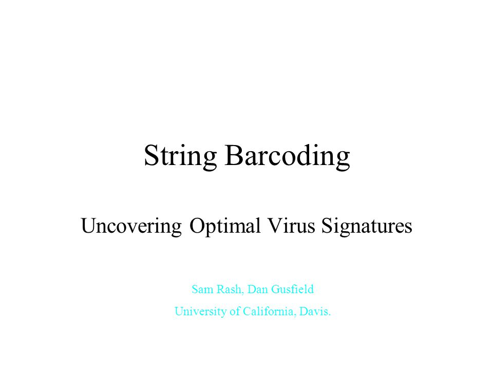 String Barcoding Uncovering Optimal Virus Signatures Sam Rash, Dan Gusfield University of California, Davis.