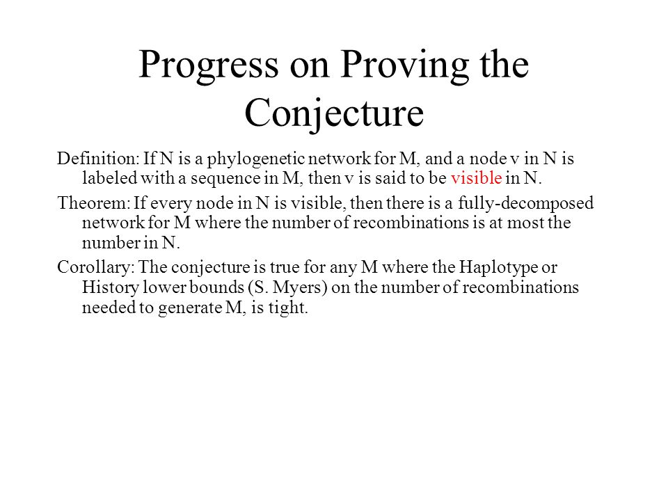 Progress on Proving the Conjecture Definition: If N is a phylogenetic network for M, and a node v in N is labeled with a sequence in M, then v is said to be visible in N.
