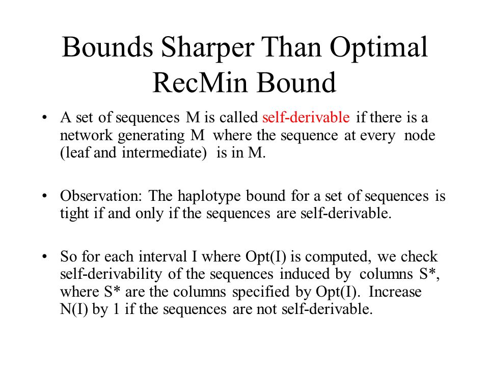 Bounds Sharper Than Optimal RecMin Bound A set of sequences M is called self-derivable if there is a network generating M where the sequence at every node (leaf and intermediate) is in M.
