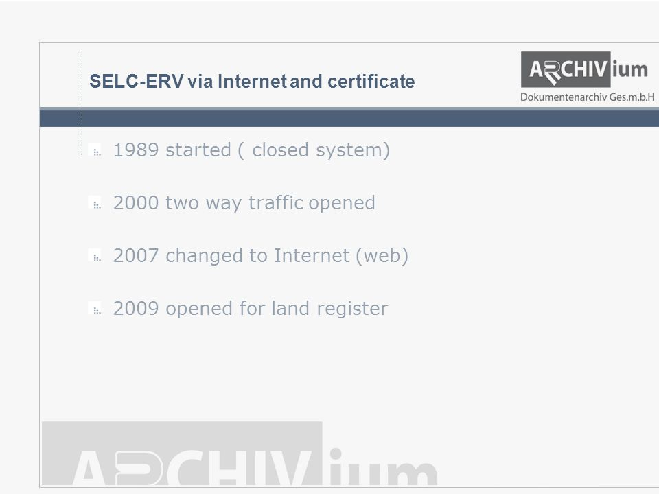 SELC-ERV via Internet and certificate 1989 started ( closed system) 2000 two way traffic opened 2007 changed to Internet (web) 2009 opened for land re