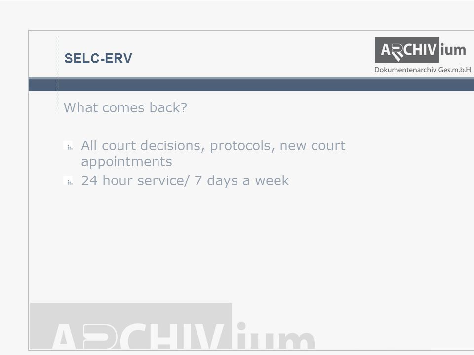 SELC-ERV What comes back? All court decisions, protocols, new court appointments 24 hour service/ 7 days a week