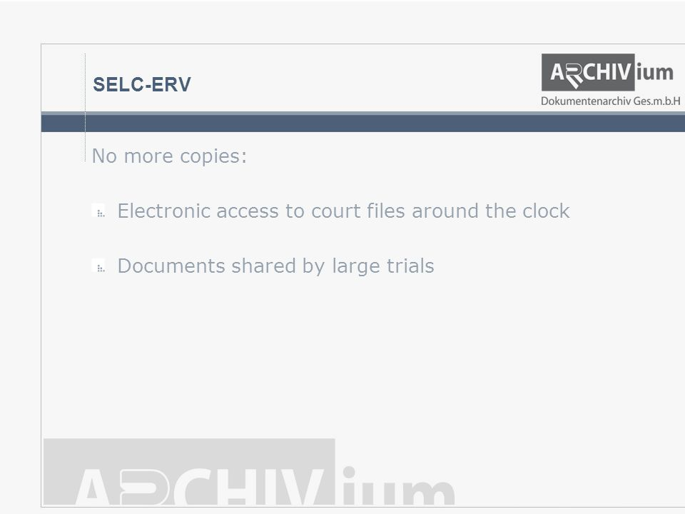 SELC-ERV No more copies: Electronic access to court files around the clock Documents shared by large trials