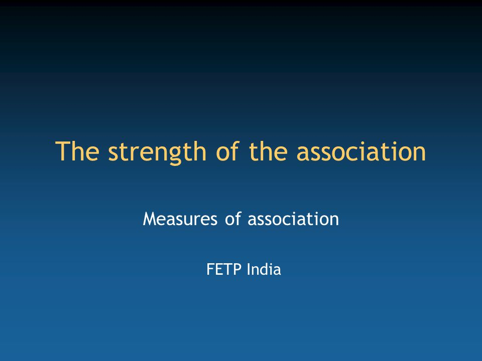 The strength of the association Measures of association FETP India
