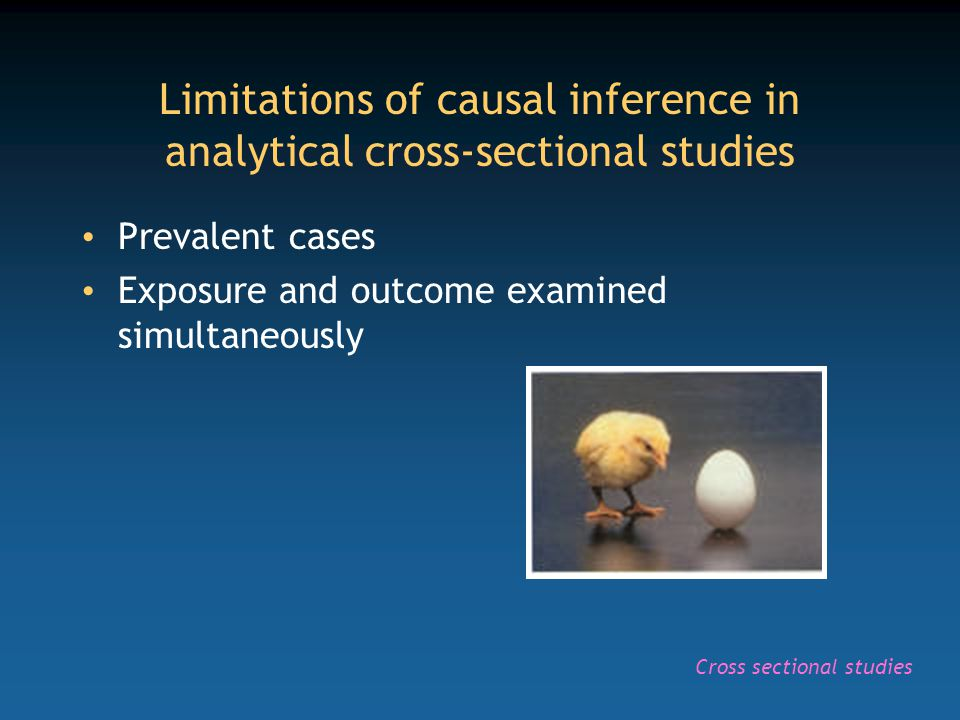 Limitations of causal inference in analytical cross-sectional studies Prevalent cases Exposure and outcome examined simultaneously Cross sectional studies