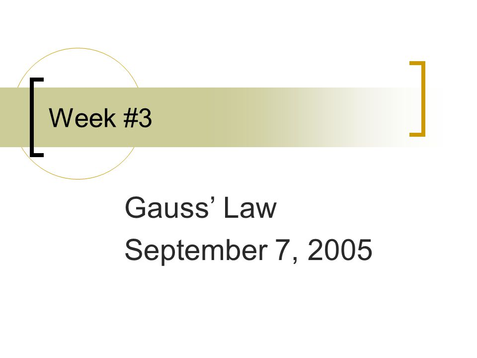 Week #3 Gauss' Law September 7, 2005