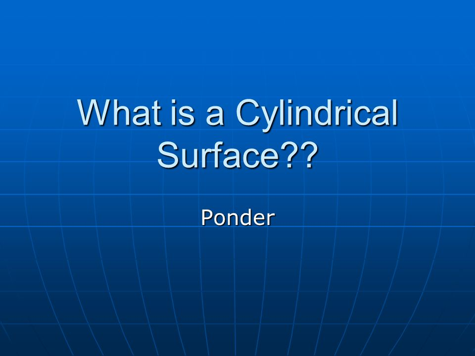 What is a Cylindrical Surface Ponder