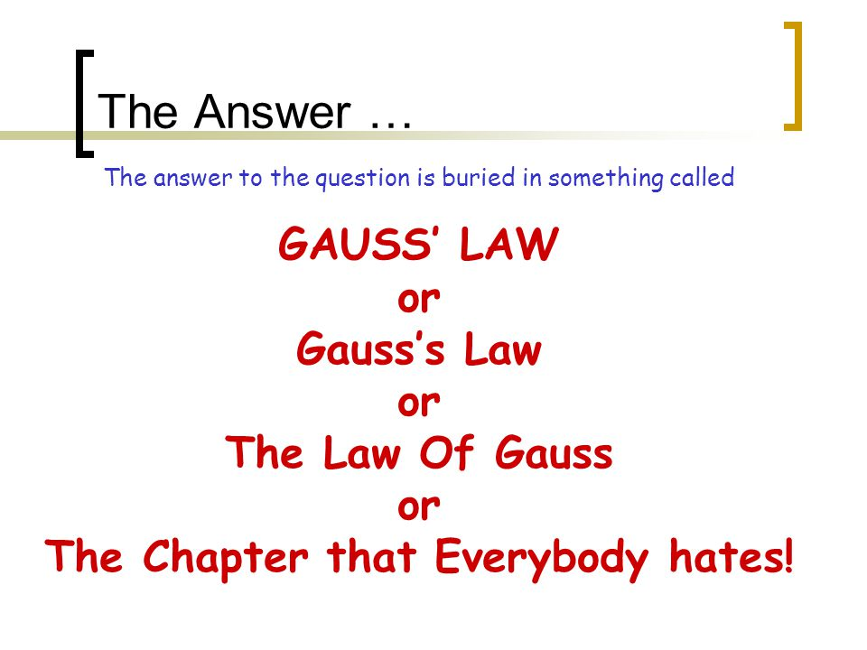The answer to the question is buried in something called GAUSS' LAW or Gauss's Law or The Law Of Gauss or The Chapter that Everybody hates.