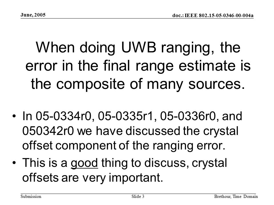 doc.: IEEE 802.15-05-0346-00-004a Submission June, 2005 Brethour, Time DomainSlide 3 When doing UWB ranging, the error in the final range estimate is the composite of many sources.