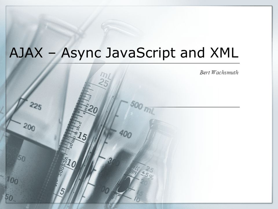 AJAX – Async JavaScript and XML Bert Wachsmuth