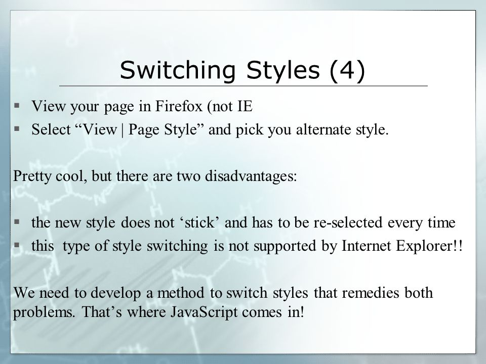 Switching Styles (4)  View your page in Firefox (not IE  Select View | Page Style and pick you alternate style.