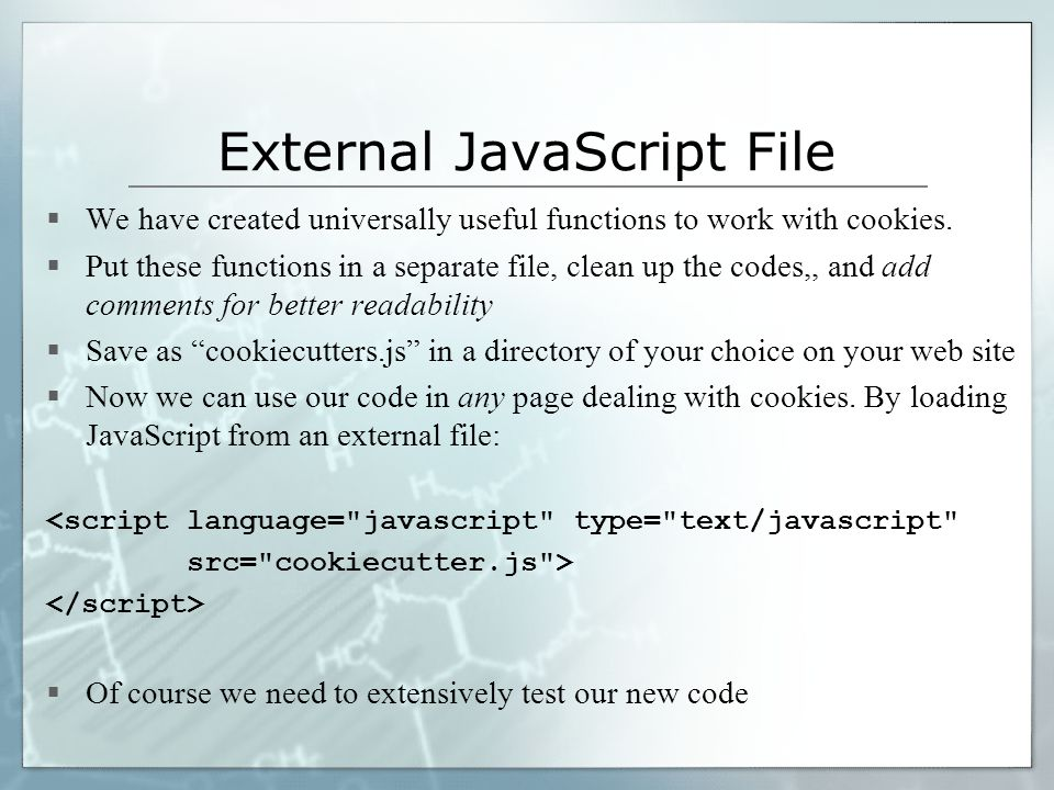 External JavaScript File  We have created universally useful functions to work with cookies.