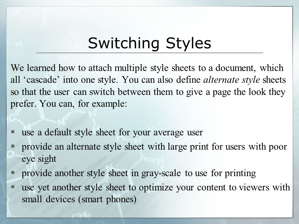 Switching Styles (2) File style1.css /* Using width of screen */ body { margin: 10px; width: 100%; } h1 { background-color: blue; color: yellow; }.justified { text-align: left; } File style2.css /* For small device */ body { margin: 10px auto; width: 480px; } h1 { background-color: yellow; color: blue; }.justified { text-align: right; }
