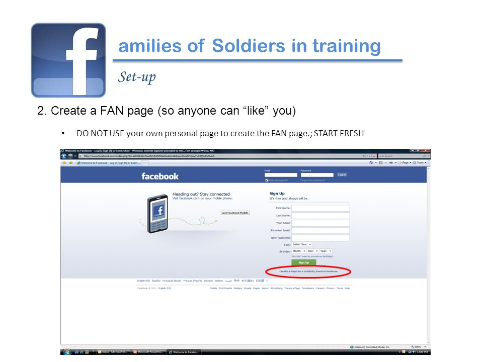 """2. Create a FAN page (so anyone can """"like"""" you) DO NOT USE your own personal page to create the FAN page.; START FRESH amilies of Soldiers in training"""