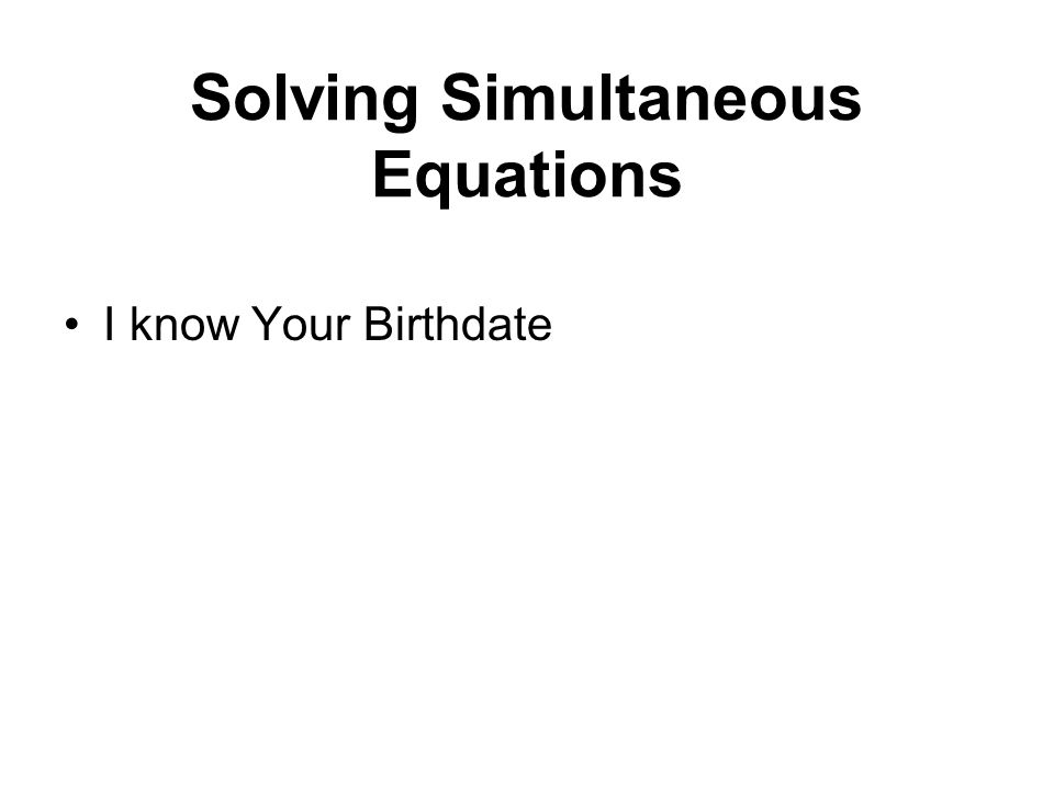 Solving Simultaneous Equations I know Your Birthdate