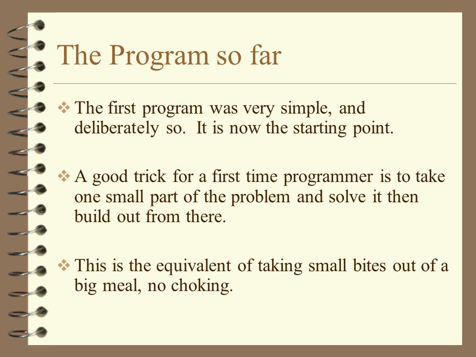 The Program so far  The first program was very simple, and deliberately so.