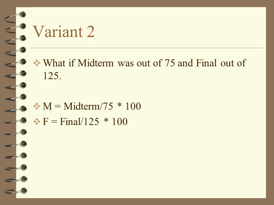 Variant 2  What if Midterm was out of 75 and Final out of 125.