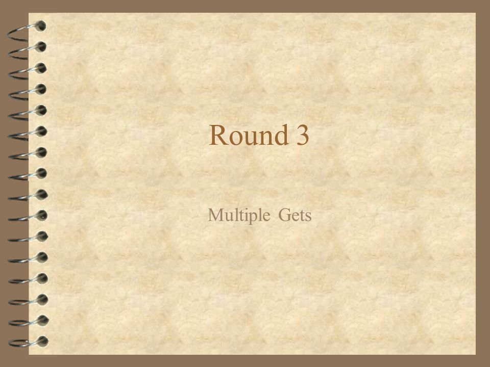 Round 3 Multiple Gets
