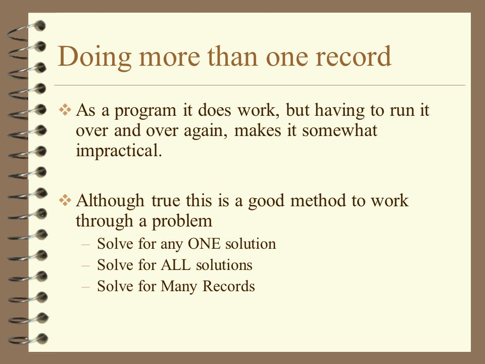Doing more than one record  As a program it does work, but having to run it over and over again, makes it somewhat impractical.