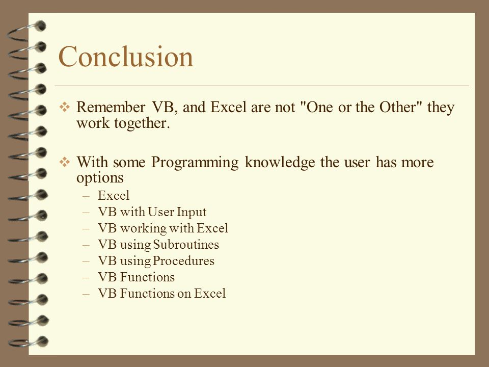  Remember VB, and Excel are not One or the Other they work together.