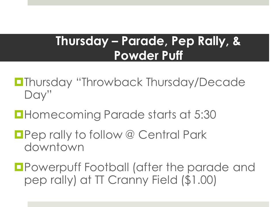 FRIDAY – Assembly & FB Games  Friday, Tiger Spirit Day – Orange & Black  Homecoming Assembly 2:05 (Tiger Paws & Guy-Girl Dance, GHS Talent Show, Homecoming Coronation) * If your group wants to perform at the assembly (dance, lip sync, etc.) contact Mr.